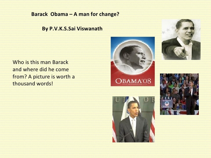 Barack  Obama – A man for change?     By P.V.K.S.Sai Viswanath <ul><li>Who is this man Barack and where did he come from? ...