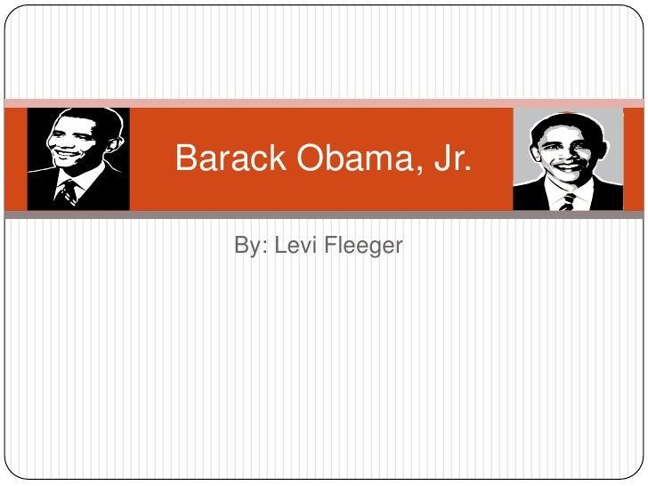By: Levi Fleeger<br />Barack Obama, Jr.<br />