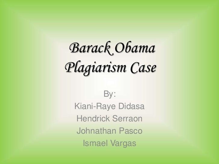 Barack ObamaPlagiarism Case        By: Kiani-Raye Didasa Hendrick Serraon Johnathan Pasco   Ismael Vargas