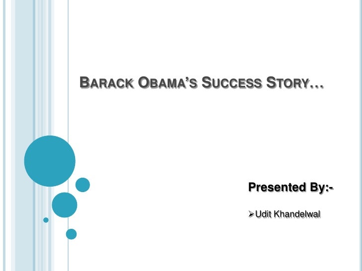 BarackObama's Success Story…<br />Presented By:-<br /><ul><li>UditKhandelwal</li></li></ul><li>BarackObama: the individual...