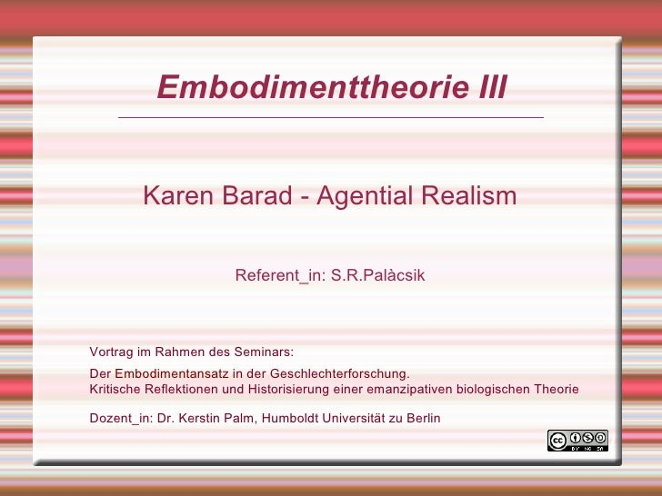 Embodimenttheorie III           Karen Barad - Agential Realism                          Referent_in: S.R.Palàcsik    Vortr...