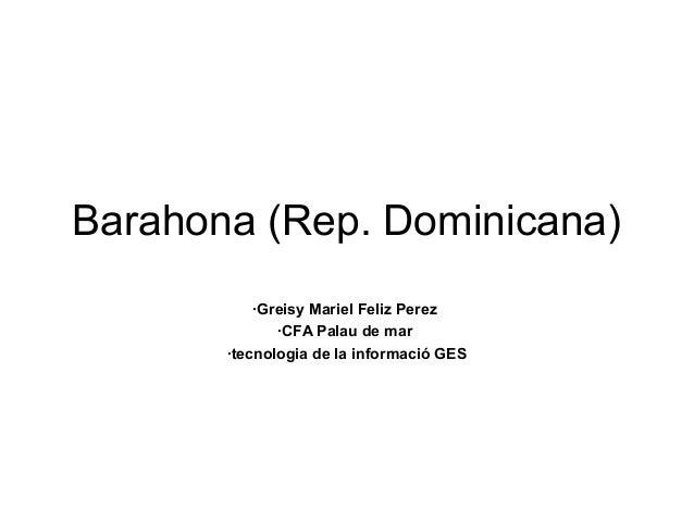 Barahona (Rep. Dominicana) ·Greisy Mariel Feliz Perez ·CFA Palau de mar ·tecnologia de la informació GES