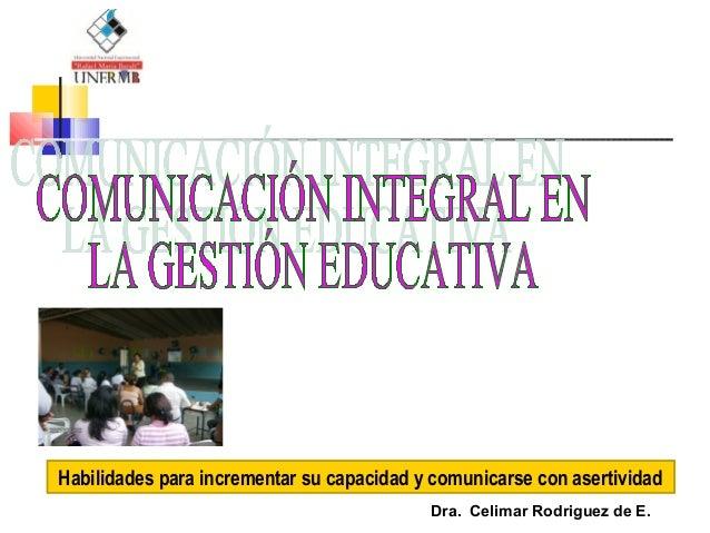 Dra. Celimar Rodriguez de E. Habilidades para incrementar su capacidad y comunicarse con asertividad