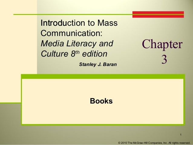 Introdu Introduction to Mass Communication: Media Literacy and Culture 8th edition Stanley J. Baran  Chapter 3  Books  1 ©...