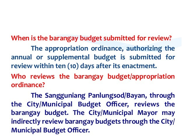 barangay budget Barangay budgetary process 1 aside from being a financial plan, the barangay budget serves as an instrument for barangay officials to effectively manage the development of the barangay.