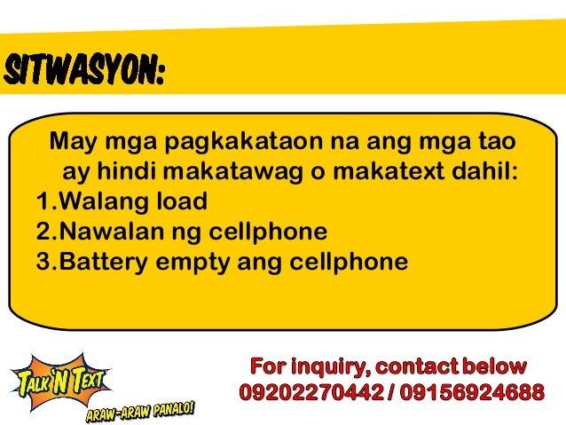 May mga pagkakataon na ang mga tao  ay hindi makatawag o makatext dahil:1.Walang load2.Nawalan ng cellphone3.Battery empty...