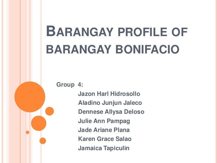 BARANGAY PROFILE OFBARANGAY BONIFACIO Group 4:       Jazon Harl Hidrosollo       Aladino Junjun Jaleco       Dennese Allys...