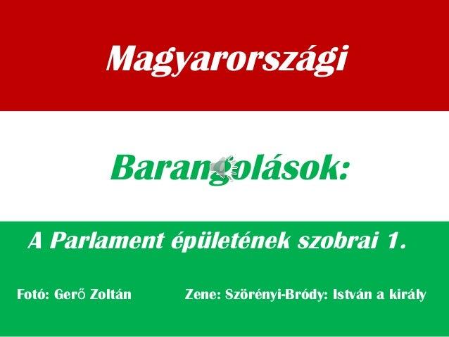 Magyarországi A Parlament épületének szobrai 1. Barangolások: Fotó: Ger Zoltán Zene: Szörényi-Bródy: István a királyő