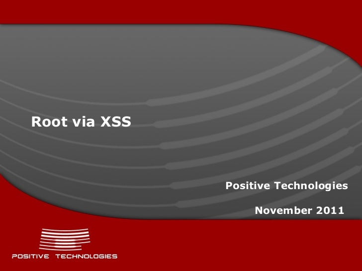 Root via   XSS Positive  Technologies November  2011