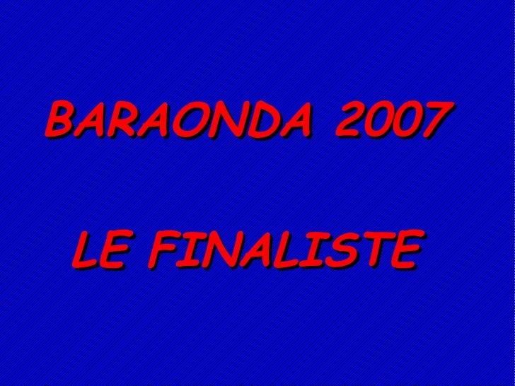 BARAONDA 2007 LE FINALISTE