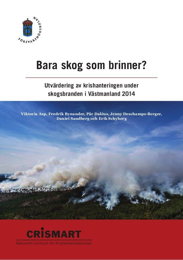 Bara skog som brinner? Utvärdering av krishanteringen under skogsbranden i Västmanland 2014 ViktoriaAsp, FredrikBynander...