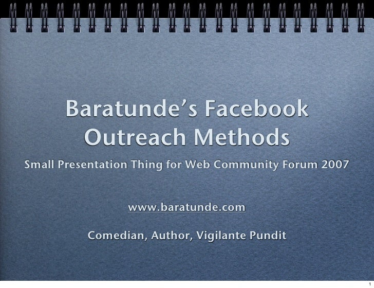 Baratunde's Facebook        Outreach Methods Small Presentation Thing for Web Community Forum 2007                   www.b...