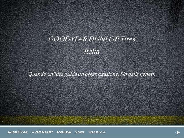 1 GOODYEARDUNLOPTires Italia Quandoun'ideaguidaun'organizzazione. Findallagenesi.