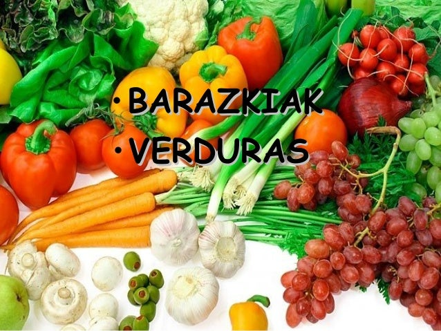 <ul><li>BARAZKIAK </li></ul><ul><li>VERDURAS </li></ul>