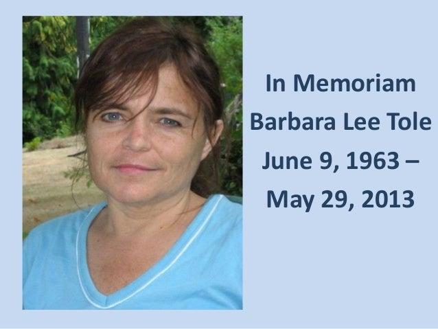 In MemoriamBarbara Lee ToleJune 9, 1963 –May 29, 2013