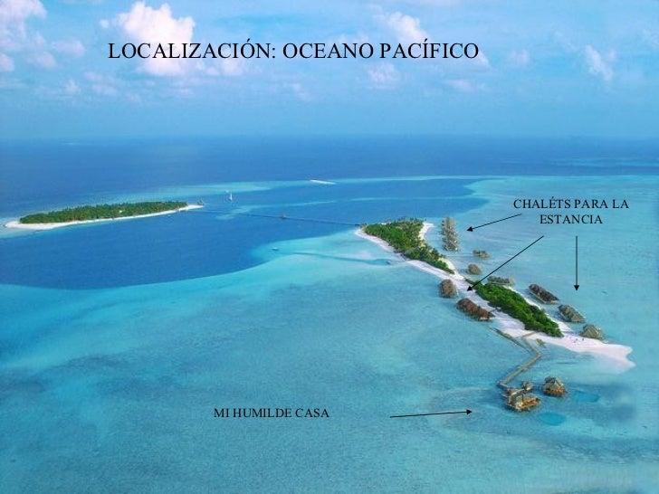 LOCALIZACIÓN: OCEANO PACÍFICO  CHALÉTS PARA LA ESTANCIA MI HUMILDE CASA