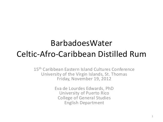 BarbadoesWaterCeltic-Afro-Caribbean Distilled Rum    15th Caribbean Eastern Island Cultures Conference        University o...
