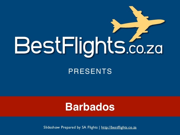 BarbadosSlideshow Prepared by SA Flights | http://bestflights.co.za