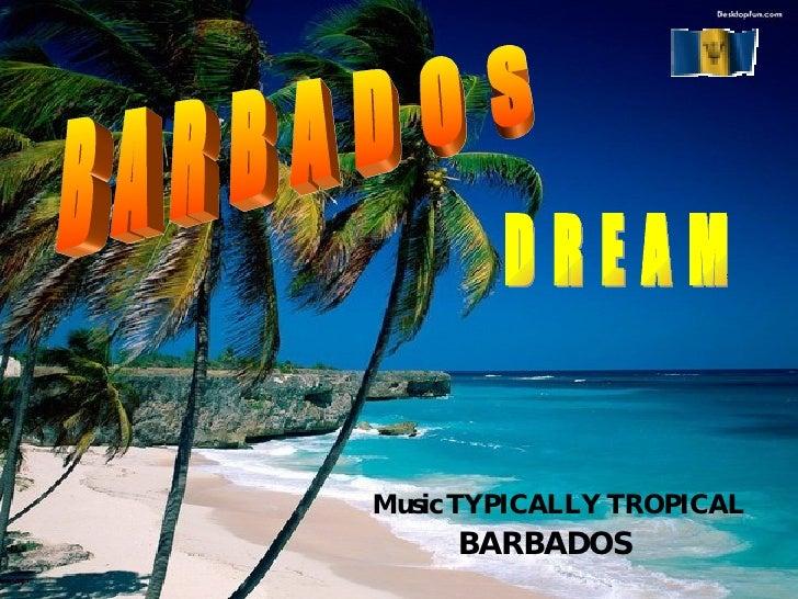 B A R B A D O S D R E A M Music TYPICALLY TROPICAL BARBADOS