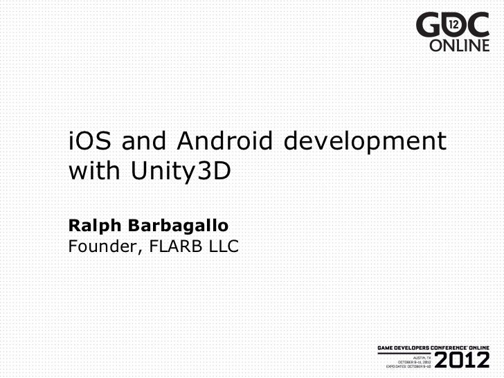 iOS and Android developmentwith Unity3DRalph BarbagalloFounder, FLARB LLC
