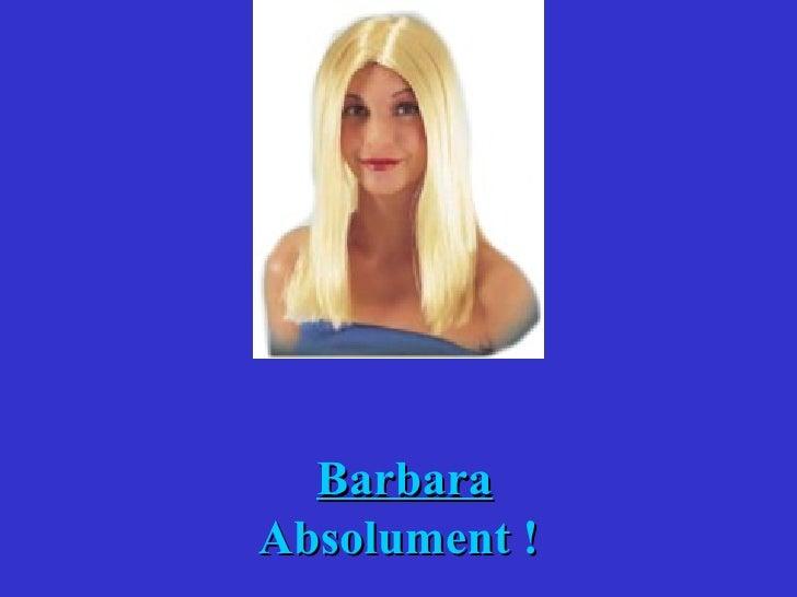 Barbara Absolument !