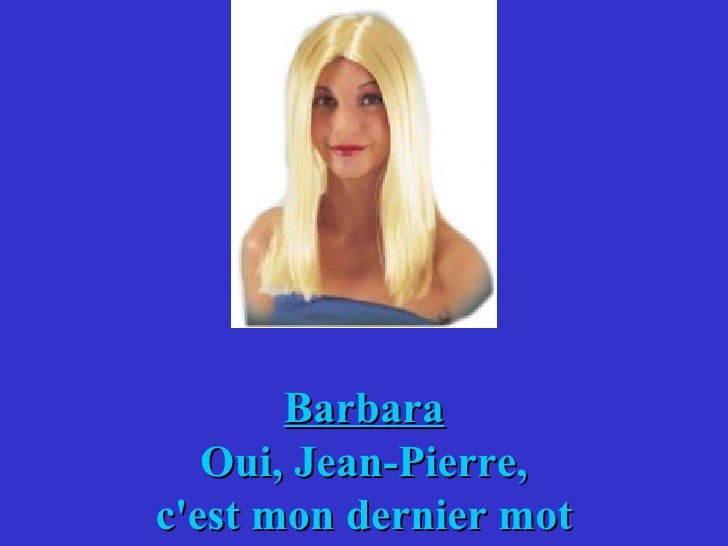 Barbara Oui, Jean-Pierre, c'est mon dernier mot