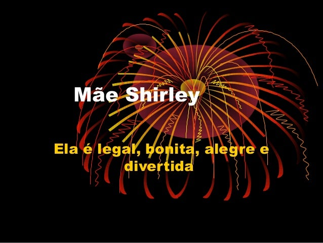 Mãe Shirley Ela é legal, bonita, alegre e divertida