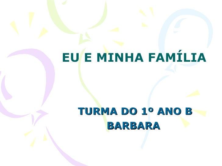 EU E MINHA FAMÍLIA TURMA DO 1º ANO B BARBARA