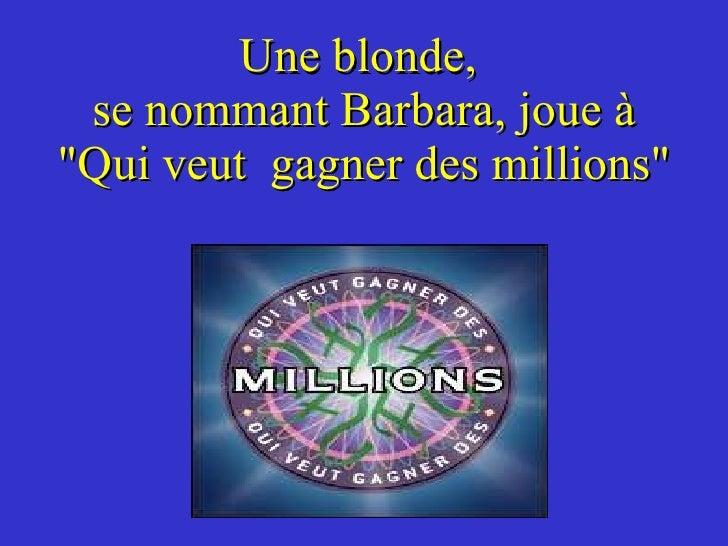 """Une blonde,  se nommant Barbara, joue à """"Qui veut  gagner des millions"""""""