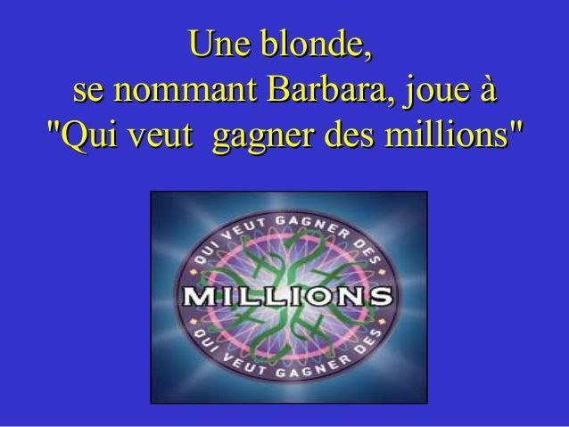 """Une blonde, se nommant Barbara, joue à""""Qui veut gagner des millions"""""""