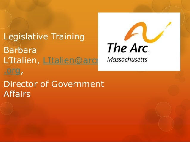 Legislative Training  Barbara L'Italien, LItalien@arcmass .org, Director of Government Affairs