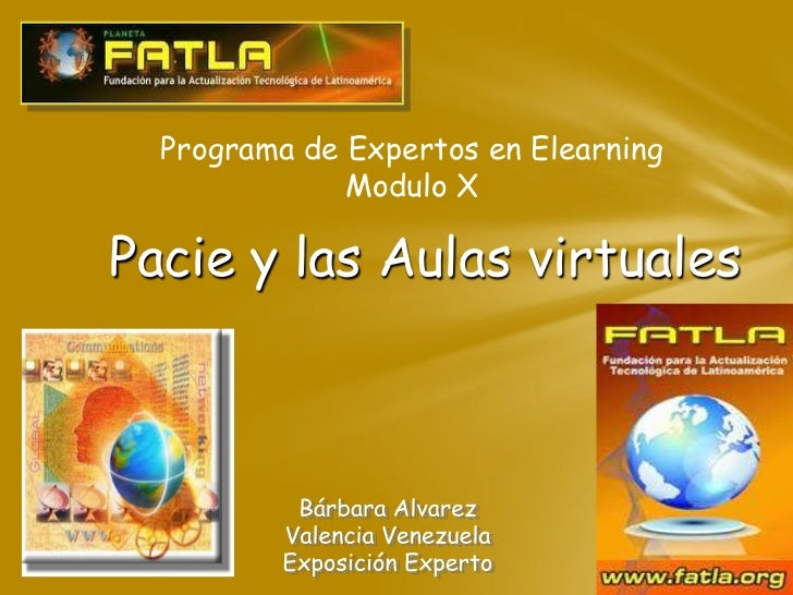 Programa de Expertos en Elearning<br />Modulo X<br />       Pacie y las Aulas virtuales<br />Bárbara Alvarez<br />Valencia...