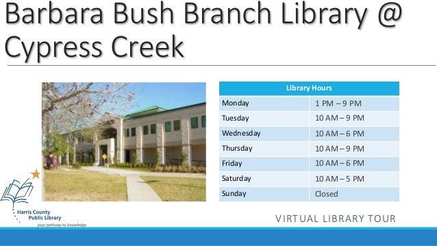 Barbara Bush Branch Library @  Cypress Creek  Library Hours  Monday  Tuesday  Wednesday  Thursday  Friday  Saturday  Sunda...