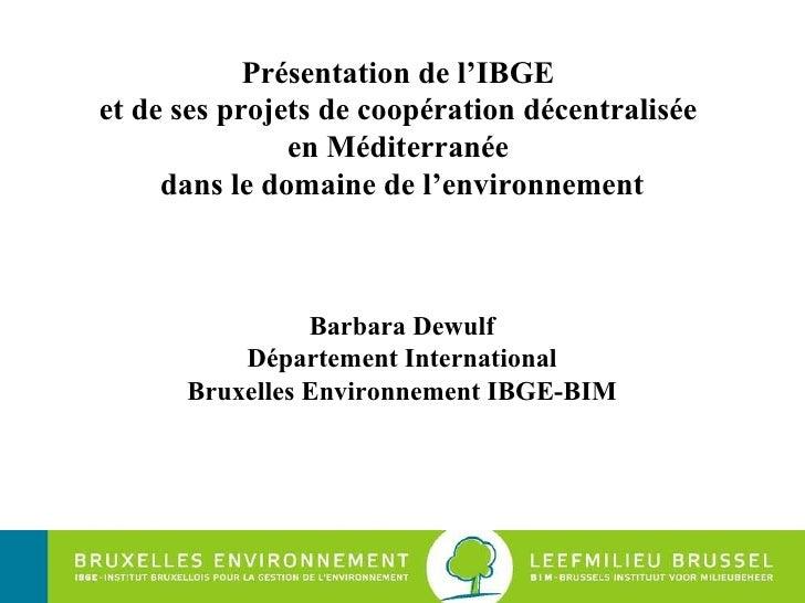 Présentation de l'IBGE  et de ses projets de coopération décentralisée  en Méditerranée  dans le domaine de l'environnemen...