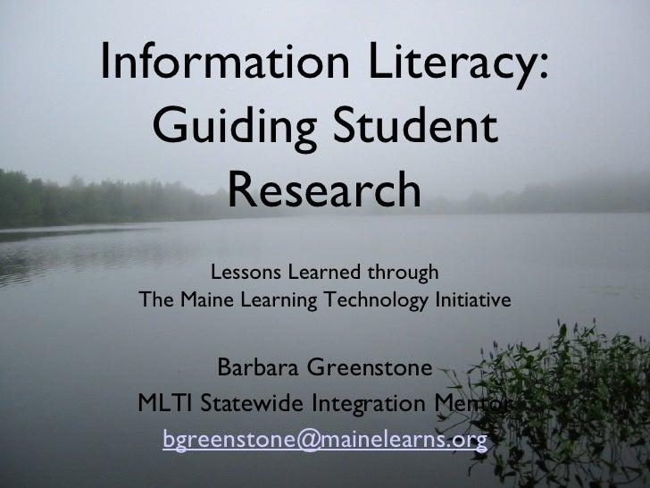 Information Literacy: Guiding Student Research <ul><li>Lessons Learned through </li></ul><ul><li>The Maine Learning Techno...