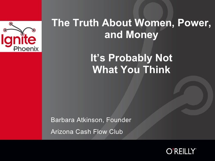 The Truth About Women, Power, and Money It's Probably Not What You Think <ul><li>Barbara Atkinson, Founder </li></ul><ul><...