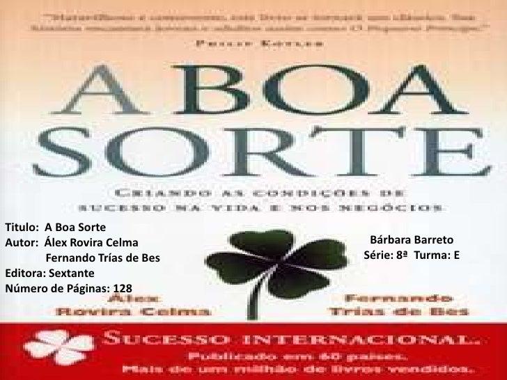 Titulo:  A Boa Sorte<br />Autor:  Álex Rovira Celma  <br />              Fernando Trías de Bes <br />Editora: Sextante<br ...