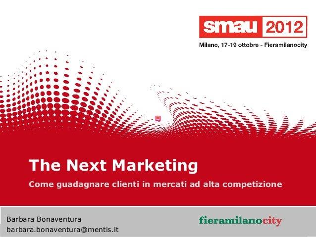 The Next Marketing      Come guadagnare clienti in mercati ad alta competizioneBarbara Bonaventura                        ...