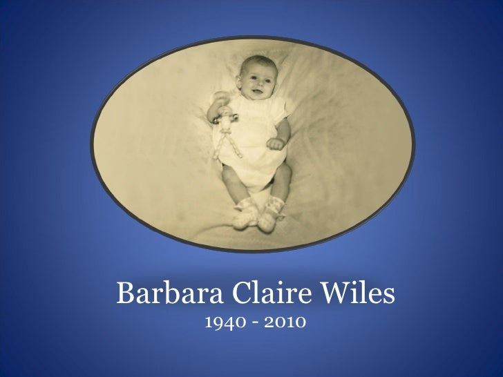 Barbara Claire Wiles 1940 - 2010