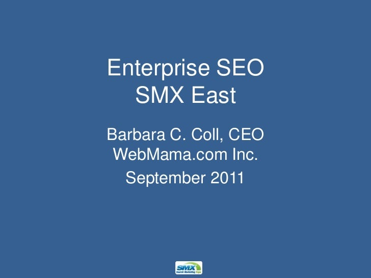 Enterprise SEOSMX East<br />Barbara C. Coll, CEOWebMama.com Inc.<br />September 2011<br />