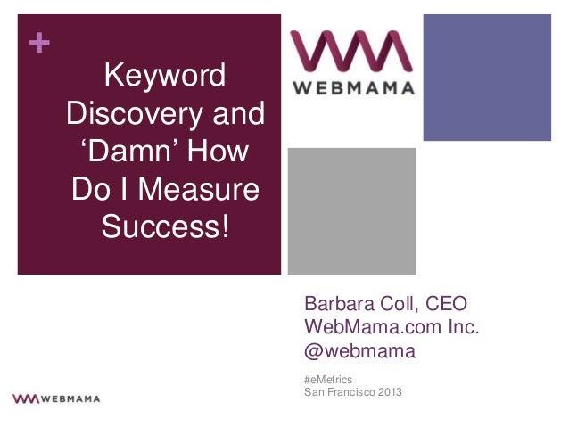 "+       Keyword    Discovery and     ""Damn"" How    Do I Measure       Success!                    Barbara Coll, CEO       ..."