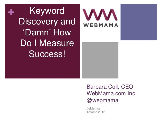 "+      Keyword    Discovery and     ""Damn"" How    Do I Measure       Success!                    Barbara Coll, CEO        ..."