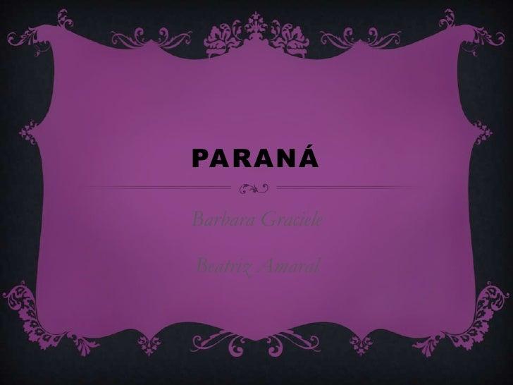 Paraná <br />Barbara Graciele <br />Beatriz Amaral <br />