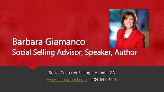 Barbara Giamanco Social Selling Advisor, Speaker, Author Social Centered Selling – Atlanta, GA www.scs-connect.com 404-647...