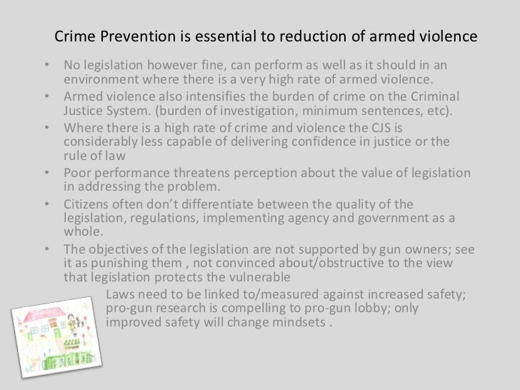 Crime Prevention is essential to reduction of armed violence• No legislation however fine, can perform as well as it shoul...