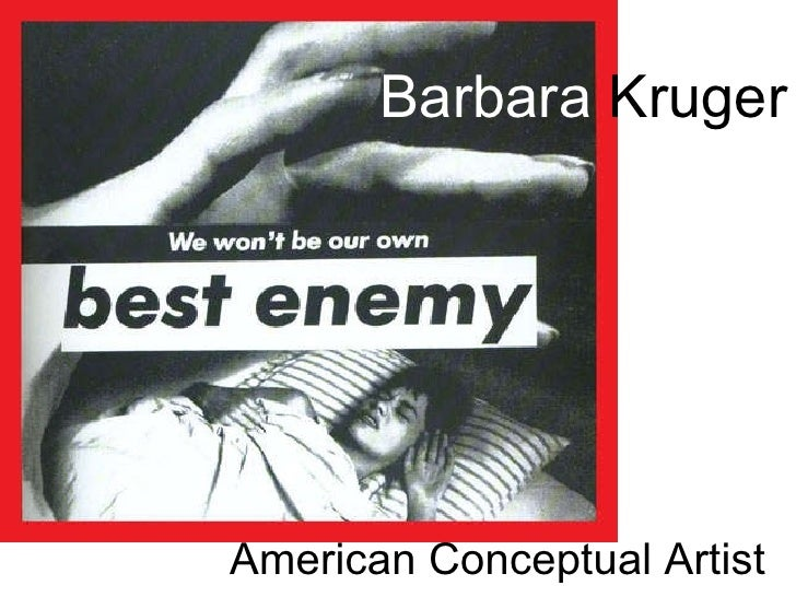 Barbara  Kruger American Conceptual Artist