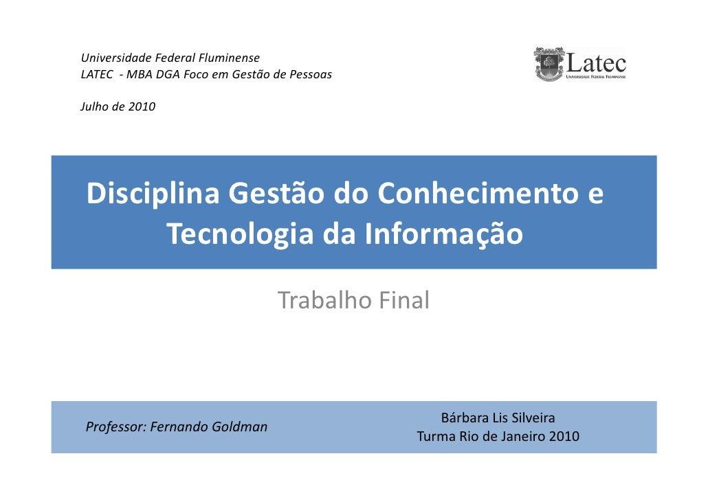 Universidade Federal Fluminense LATEC - MBA DGA Foco em Gestão de Pessoas  Julho de 2010     Disciplina Gestão do Conhecim...