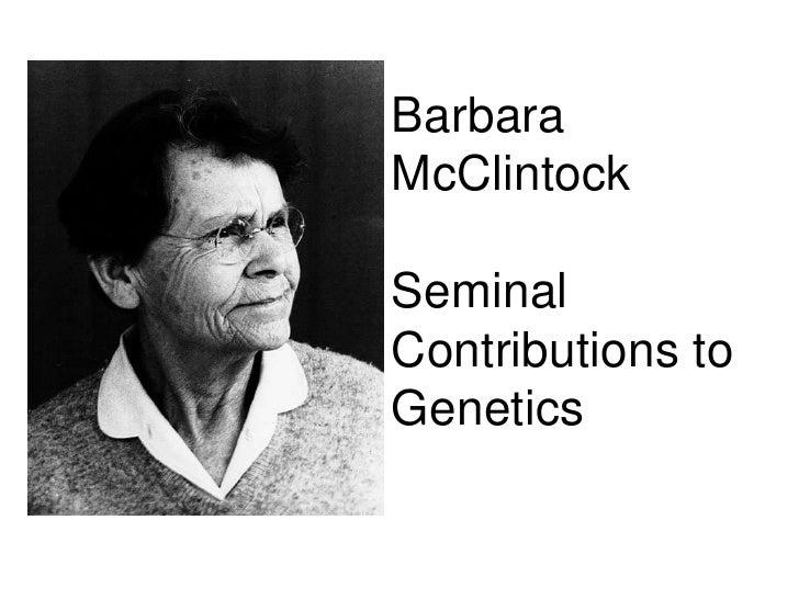 Barbara McClintockSeminal Contributions to Genetics<br />