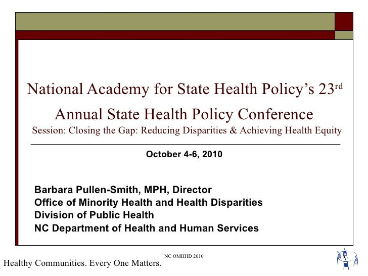 National Academy for State Health Policy's 23 rd   Annual State Health Policy Conference   Session: Closing the Gap: Reduc...