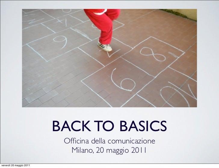 BACK TO BASICS                          Officina della comunicazione                            Milano, 20 maggio 2011vener...